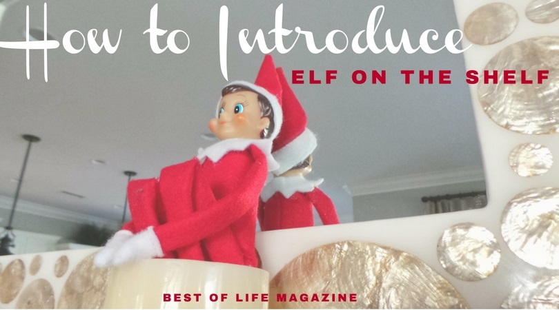 3 Ways To Introduce Elf On The Shelf The Best Of Life Mag