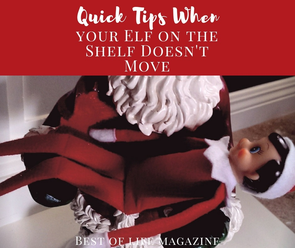 Quick Tips For When Your Elf On The Shelf Didn T Move Or
