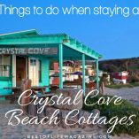 If you have a chance to stay at any of the Crystal Cove Beach Cottages here are some things you can do during your visit.