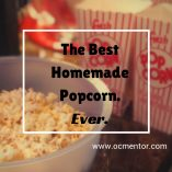 What you Need for the Best Homemade Popcorn Ever