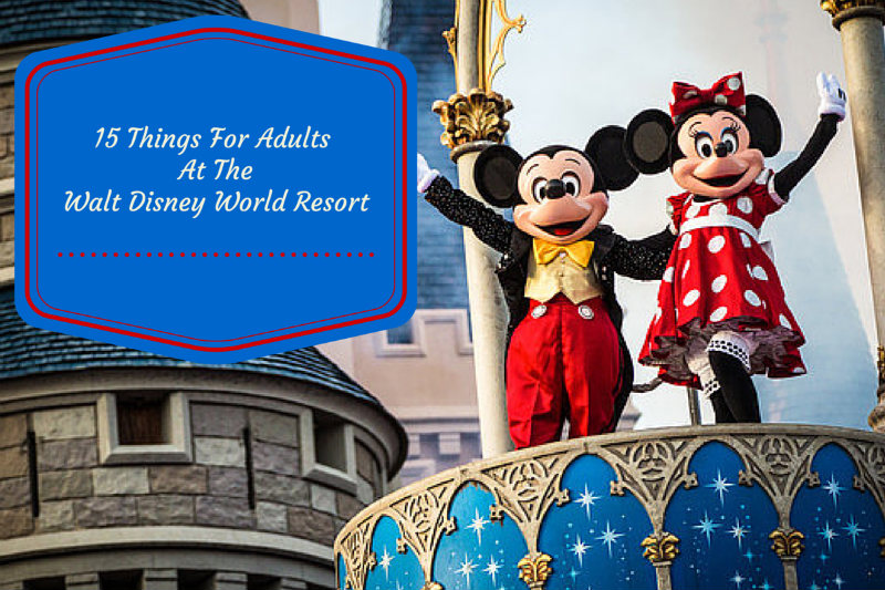 15 Things For Adults at The Walt Disney World Resort