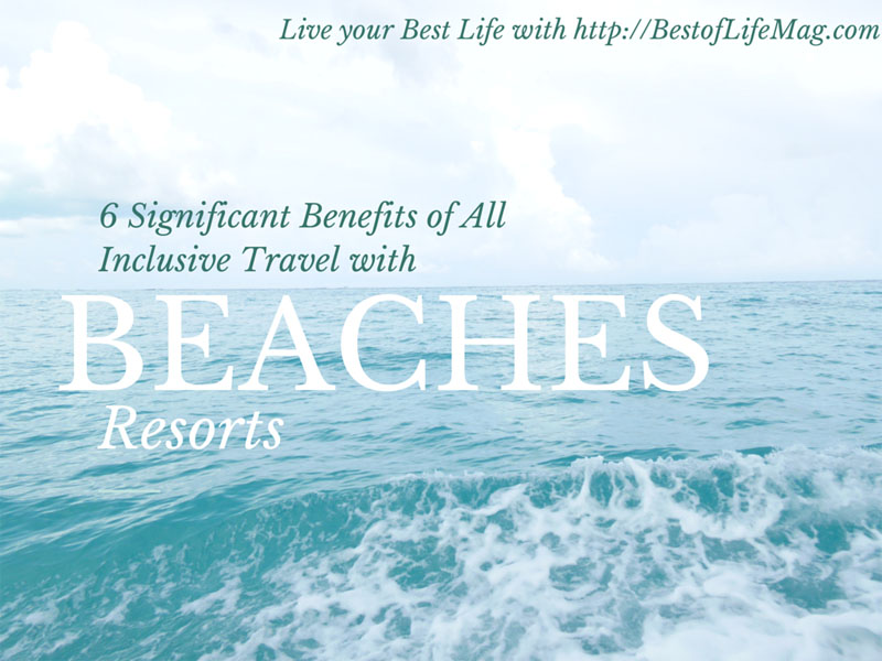 The benefits of all-inclusive travel for families staying at Beaches Resorts are substantial. See 6 significant ones here!
