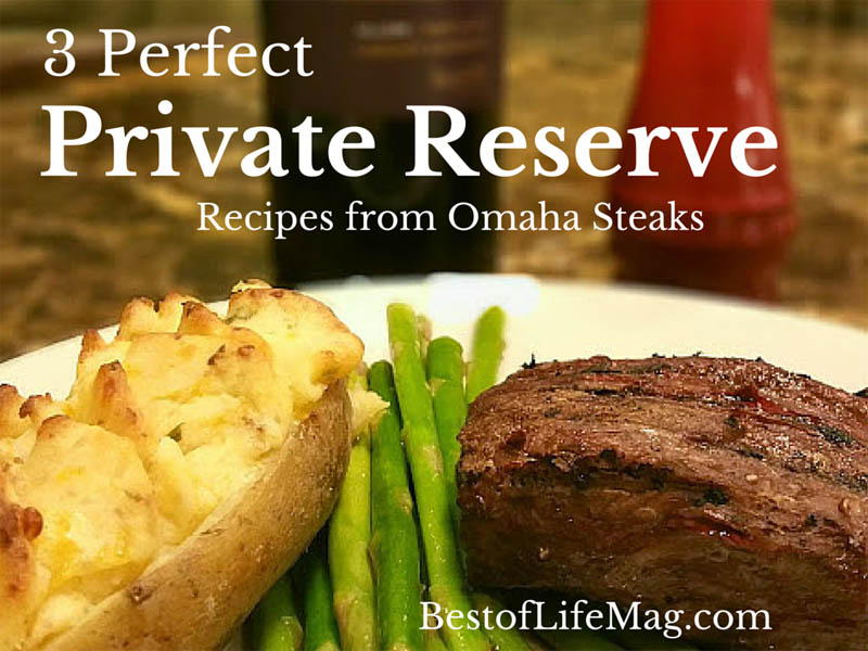 3 Perfect Private Reserve Recipes From Omaha Steaks Luxomahasteaks