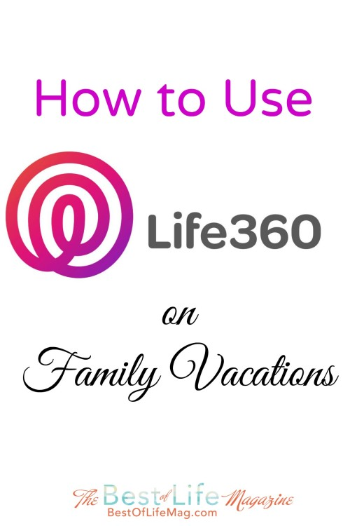 How to Use Life360 App on Family Vacations