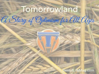 Why Everyone Needs to See Tomorrowland - BestofLifeMag