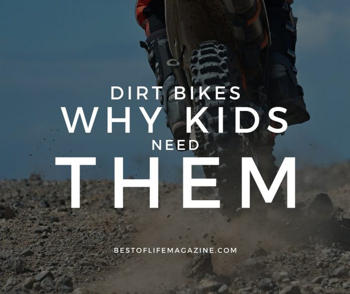 Why Kids Need Dirt Bikes - Really!