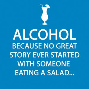 alcohol. because no great story ever started with someone eating a salad. Our Favorite Things.
