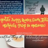 These printable funny quotes from Jillian Michaels are great to print for motivation in your daily life and workouts! They are always inspirational! Funny Jillian Michaels Quotes | Jillian Michaels Workouts | Jillian Michaels Workout Quotes | Motivational Quotes by Jillian Michaels