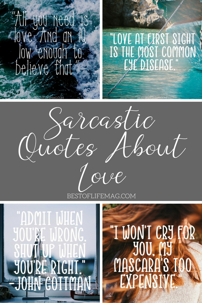 Sarcastic quotes about love are funny but they're also true. While these are meant to mock they are also meant to be funny, we could all use a laugh. Quotes for Life | Love Quotes | Funny Quotes | Quotes for Couples | Marriage Quotes to Make you Laugh | Sarcastic Sayings
