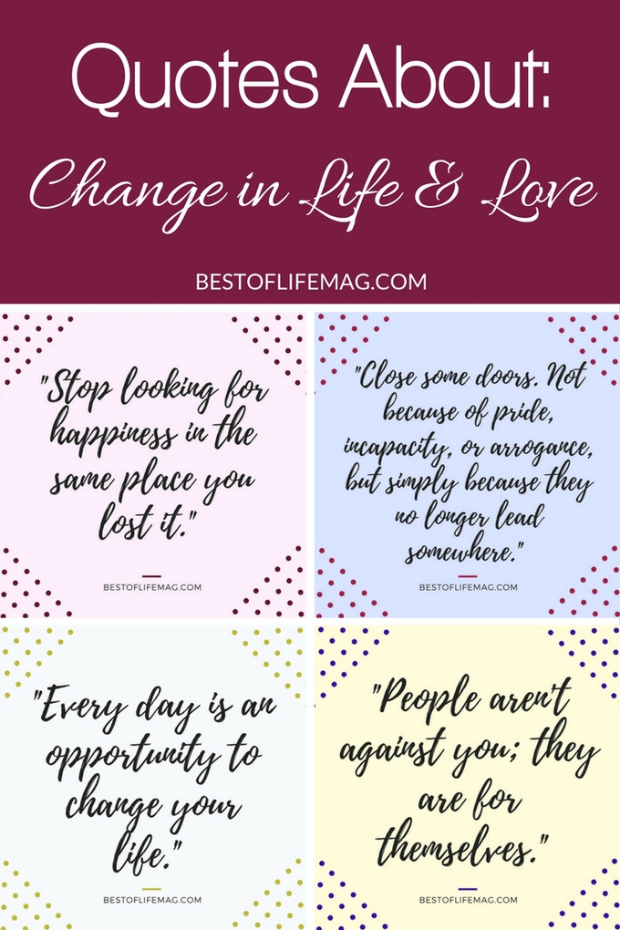 Quotes On Changes In Life Quotes About Change In Life And Love  The Best Of Life Magazine