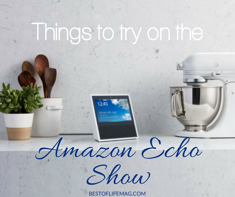 20 things to do with the amazon echo show the best of life magazine there are so many amazing things you can try with the amazon echo show that will solutioingenieria Choice Image